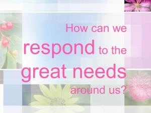 How can we respond to the great needs