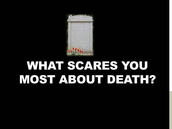 What scares you most about death