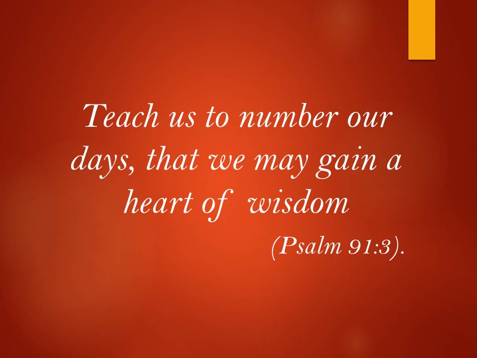 Teach us to number our days.jpg